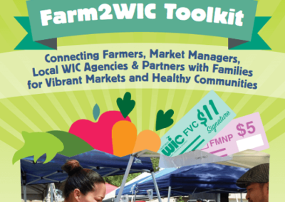 Farm2WIC Toolkit: Connecting Farmers, Market Managers, Local WIC Agencies & Partners with Families for Vibrant Markets and Healthy Communities